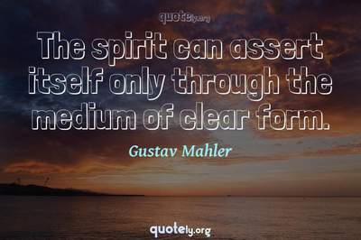 Photo Quote of The spirit can assert itself only through the medium of clear form.
