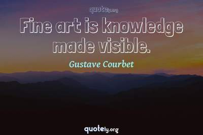 Photo Quote of Fine art is knowledge made visible.