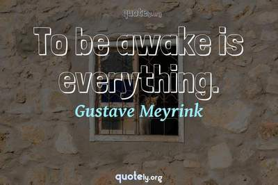 Photo Quote of To be awake is everything.