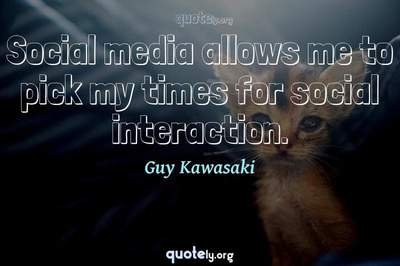Photo Quote of Social media allows me to pick my times for social interaction.