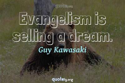 Photo Quote of Evangelism is selling a dream.