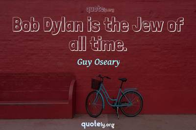 Photo Quote of Bob Dylan is the Jew of all time.