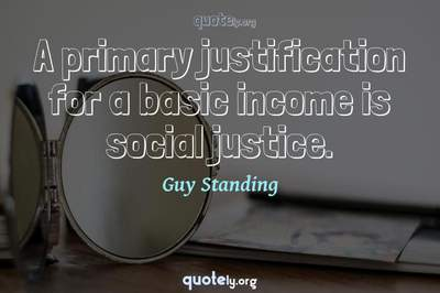 Photo Quote of A primary justification for a basic income is social justice.