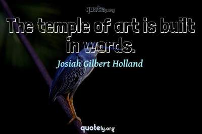 Photo Quote of The temple of art is built in words.