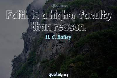 Photo Quote of Faith is a higher faculty than reason.
