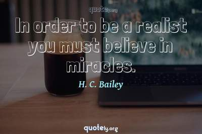Photo Quote of In order to be a realist you must believe in miracles.