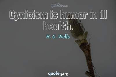 Photo Quote of Cynicism is humor in ill health.