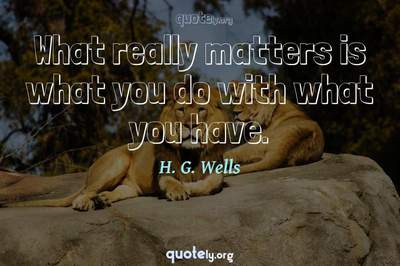 Photo Quote of What really matters is what you do with what you have.