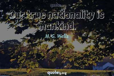 Photo Quote of Our true nationality is mankind.