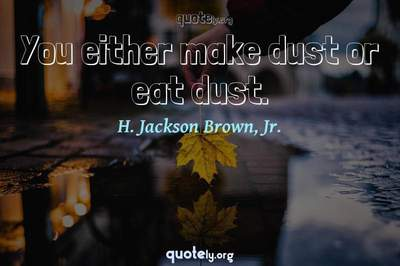 Photo Quote of You either make dust or eat dust.