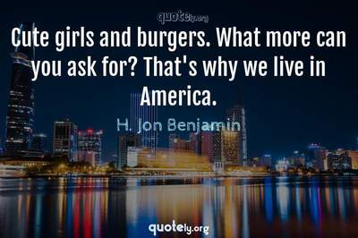 Photo Quote of Cute girls and burgers. What more can you ask for? That's why we live in America.