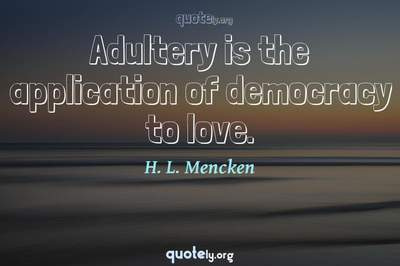 Photo Quote of Adultery is the application of democracy to love.