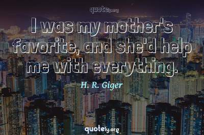 Photo Quote of I was my mother's favorite, and she'd help me with everything.