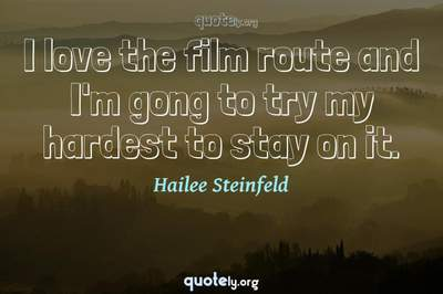 Photo Quote of I love the film route and I'm gong to try my hardest to stay on it.