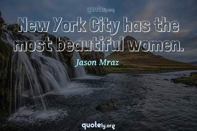Photo Quote of New York City has the most beautiful women.