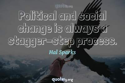 Photo Quote of Political and social change is always a stagger-step process.