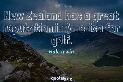 Photo Quote of New Zealand has a great reputation in America for golf.