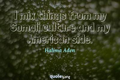 Photo Quote of I mix things from my Somali culture and my American side.