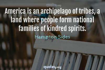 Photo Quote of America is an archipelago of tribes, a land where people form national families of kindred spirits.