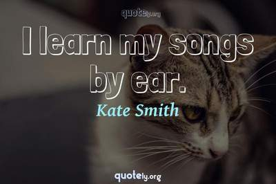 Photo Quote of I learn my songs by ear.