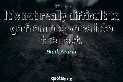 Photo Quote of It's not really difficult to go from one voice into the next.