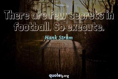 Photo Quote of There are few secrets in football. So execute.