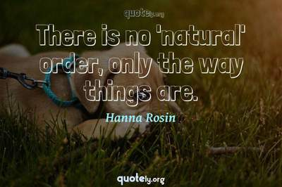 Photo Quote of There is no 'natural' order, only the way things are.