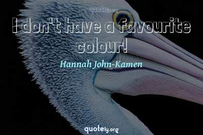 Photo Quote of I don't have a favourite colour!