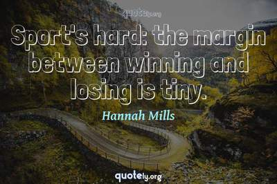 Photo Quote of Sport's hard: the margin between winning and losing is tiny.