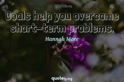 Photo Quote of Goals help you overcome short-term problems.
