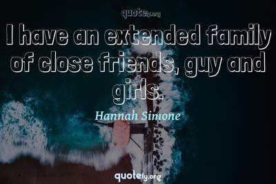 Photo Quote of I have an extended family of close friends, guy and girls.