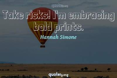 Photo Quote of Take risks! I'm embracing bold prints.