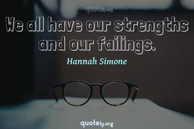 Photo Quote of We all have our strengths and our failings.