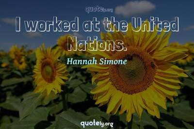 Photo Quote of I worked at the United Nations.