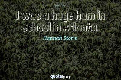 Photo Quote of I was a huge ham in school in Atlanta.