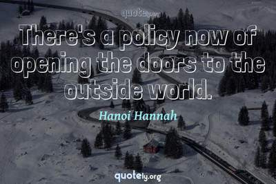 Photo Quote of There's a policy now of opening the doors to the outside world.