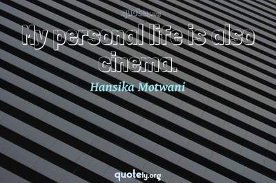 Photo Quote of My personal life is also cinema.