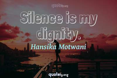 Photo Quote of Silence is my dignity.