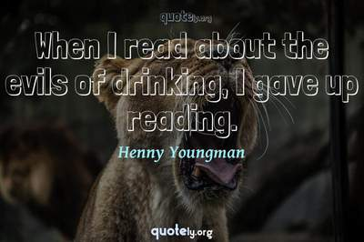 Photo Quote of When I read about the evils of drinking, I gave up reading.