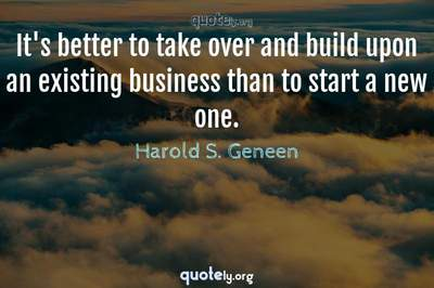 Photo Quote of It's better to take over and build upon an existing business than to start a new one.