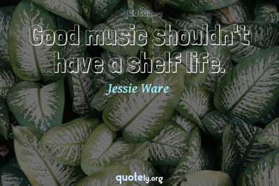 Photo Quote of Good music shouldn't have a shelf life.