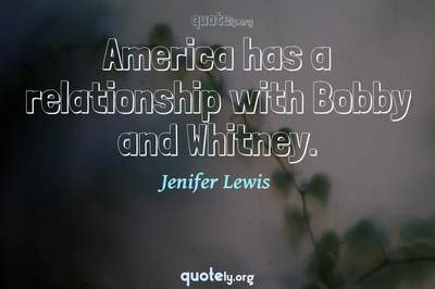 Photo Quote of America has a relationship with Bobby and Whitney.