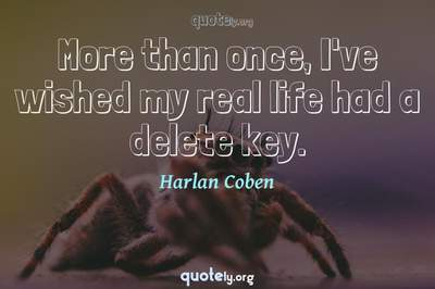 Photo Quote of More than once, I've wished my real life had a delete key.