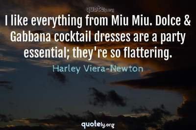 Photo Quote of I like everything from Miu Miu. Dolce & Gabbana cocktail dresses are a party essential; they're so flattering.