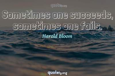 Photo Quote of Sometimes one succeeds, sometimes one fails.