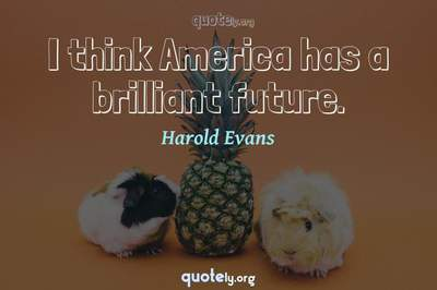 Photo Quote of I think America has a brilliant future.