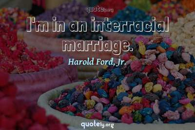 Photo Quote of I'm in an interracial marriage.