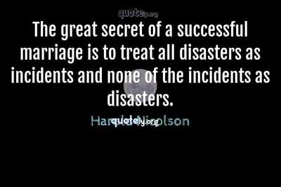 Photo Quote of The great secret of a successful marriage is to treat all disasters as incidents and none of the incidents as disasters.