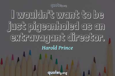 Photo Quote of I wouldn't want to be just pigeonholed as an extravagant director.