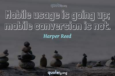 Photo Quote of Mobile usage is going up; mobile conversion is not.